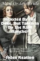 Mail Order Bride: Rejected By The Duke, But Taken In By The Kind Rancher (A Clean Western Historical Romance) ebook by Helen Keating