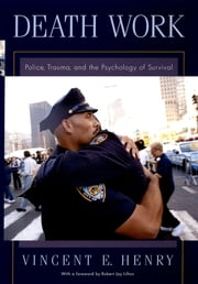 Death Work - Police, Trauma, and the Psychology of Survival ebook by Vincent E. Henry,Robert Jay Lifton