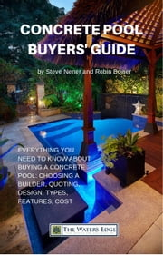 Concrete Pool Buyers' Guide - The Water's Edge, #1 ebook by Steve Nener, Robin Bower
