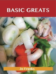 Basic Greats: Delicious Basic Recipes, The Top 71 Basic Recipes ebook by Jo Franks