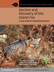 Decline and Recovery of the Island Fox - A Case Study for Population Recovery ebook by Timothy J. Coonan,Catherin A. Schwemm,David K. Garcelon