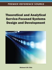 Theoretical and Analytical Service-Focused Systems Design and Development ebook by Dickson K. W. Chiu