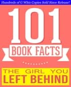 The Girl You Left Behind - 101 Amazingly True Facts You Didn't Know - Fun Facts and Trivia Tidbits Quiz Game Books ebook by G Whiz