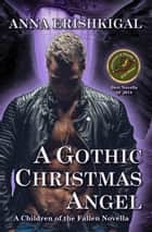 A Gothic Christmas Angel ebook by Anna Erishkigal