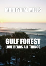 Gulf Forest - Love Bears All Things ebook by Marilyn M. Mills