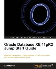 Oracle Database XE 11gR2 Jump Start Guide ebook by Asif Momen