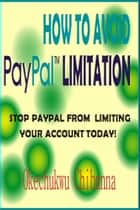 How To Avoid Paypal Limitation ebook by Okechukwu Chibunna