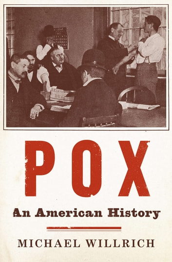 Pox - An American History eBook by Michael Willrich