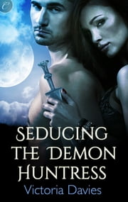Seducing the Demon Huntress ebook by Victoria Davies