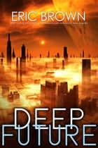 Deep Future ebook by Eric Brown