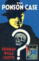 The Ponson Case (Detective Club Crime Classics) ebook by Freeman Wills Crofts, Dolores Gordon-Smith