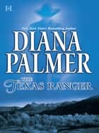 The Texas Ranger (Mills & Boon M&B) (Long, Tall Texans, Book 29) ebook by Diana Palmer