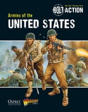 Bolt Action: Armies of the United States ebook by Massimo Torriani,Warlord Games,Peter Dennis