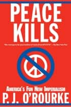 Peace Kills ebook by P.  J. O'Rourke