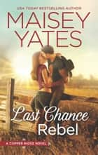Last Chance Rebel (Copper Ridge, Book 7) ebook by Maisey Yates