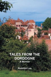 Tales from the Dordogne ebook by Rudolph Lea