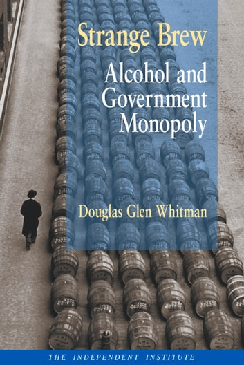 Strange Brew - Alcohol and Government Monopoly eBook by Glen Whitman