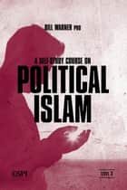 A Self-Study Course on Political Islam, Level 3 ebook by Bill Warner