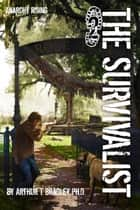 The Survivalist (Anarchy Rising) ebook by Arthur T. Bradley