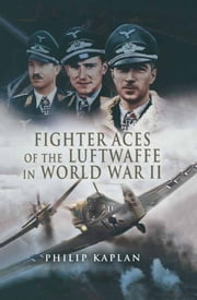 Fighter Aces of the Luftwaffe in World War II ebook by Philip Kaplan