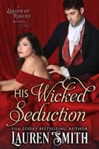 His Wicked Seduction - The League of Rogues, #2 eBook by Lauren Smith