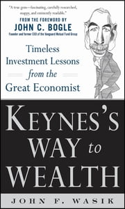 Keynes's Way to Wealth: Timeless Investment Lessons from The Great Economist ebook by John F. Wasik