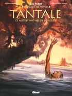 Tantale et autres mythes de l'orgueil ebook by Luc Ferry, Didier Poli, Clotilde Bruneau,...