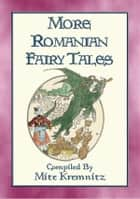 MORE ROMANIAN FAIRY TALES - 18 More Children's stories from the land of Dracula - 18 tales and stories from the land of Dracula and Stan Bolovan ebook by Anon E. Mouse, Compiled by Mite Kremnitz