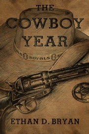 The Cowboy Year ebook by Ethan D. Bryan