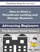 How to Start a Periodicals Lending and Storage Business (Beginners Guide) ebook by Etsuko Reinhart