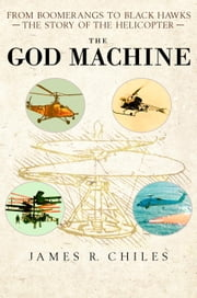 The God Machine - From Boomerangs to Black Hawks: The Story of the Helicopter ebook by James R. Chiles