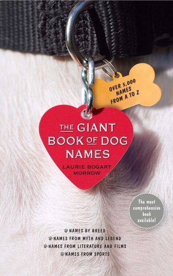 The Giant Book of Dog Names ebook by Laurie Bogart Morrow