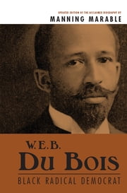 W. E. B. Du Bois - Black Radical Democrat ebook by Manning Marable