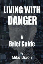 A Brief GuideTo Living With Danger ebook by Mike Dixon