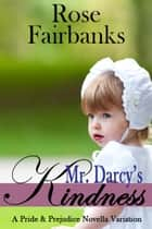 Mr. Darcy's Kindness ebook by Rose Fairbanks