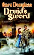 Druid's Sword - Book Four of The Troy Game eBook by Sara Douglass