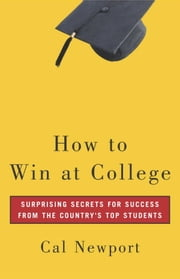How to Win at College - Surprising Secrets for Success from the Country's Top Students ebook by Kobo.Web.Store.Products.Fields.ContributorFieldViewModel