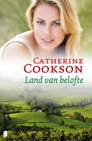 Land van belofte ebook by Catherine Cookson, Ineke Willems