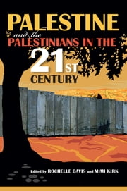 Palestine and the Palestinians in the 21st Century ebook by Rochelle Davis,Mimi Kirk