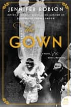 The Gown - A Novel of the Royal Wedding ebook by Jennifer Robson