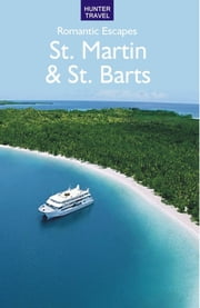 Romantic Escapes in St. Martin & St. Barts ebook by Paris  Permenter