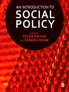 An Introduction to Social Policy ebook by Peter Dwyer,Sandra Shaw