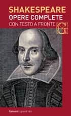 Opere complete. Con testo a fronte ebook by William Shakespeare, Nemi D'Agostino, Sergio Perosa