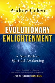 Evolutionary Enlightenment - A New Path to Spiritual Awakening ebook by Andrew Cohen