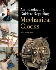 Introductory Guide to Repairing Mechanical Clocks ebook by Scott Jeffery
