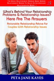 What's Behind Your Relationship Problems & Relationship Issues? Here Are The Answers Actionable Relationship Advice For Couples With Relationship Issues: The Bikini Relationship Rescue Series Book 1 ebook by Peta Jane Kayes