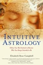 Intuitive Astrology ebook by Elizabeth Rose Campbell