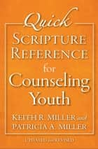 Quick Scripture Reference for Counseling Youth ebook by Keith R. Miller, Patricia A. Miller