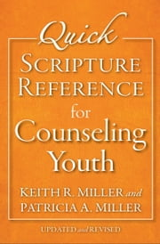 Quick Scripture Reference for Counseling Youth ebook by Patricia A. Miller,Keith R. Miller