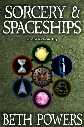 Sorcery & Spaceships: A Collection ebook by Beth Powers